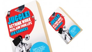 Juggle Book Cover IanSanders 300x172 Review of the fantastic book, Juggle: Rethink Work, Reclaim Your Life